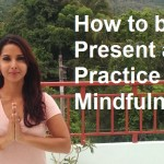 How to Practice Presence and Mindfulness
